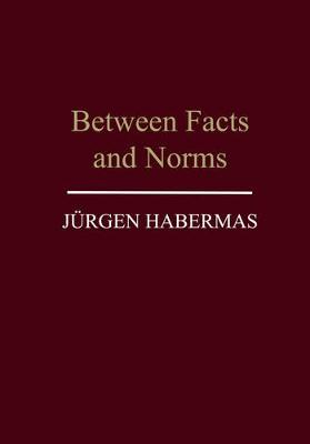 Between Facts and Norms: Contributions to a Discourse Theory of Law and Democracy by Jurgen Habermas