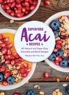 Superfood Acai Recipes: 40 Natural and Super-Easy Smoothie and Bowl Recipes book