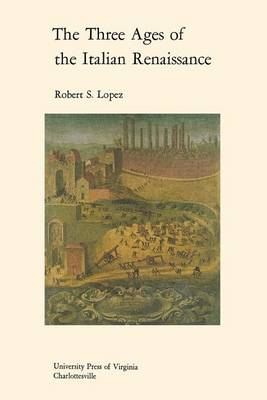 The Three Ages of the Italian Renaissance by Robert S. Lopez