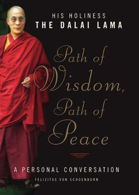 Path of Wisdom, Path of Peace by His Holiness the Dalai Lama His Holiness the Dalai Lama