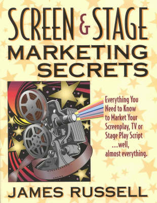Screen and Stage Marketing Secrets by James Russell