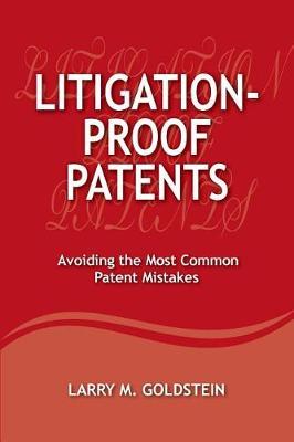 Litigation-Proof Patents by Mr Larry M Goldstein