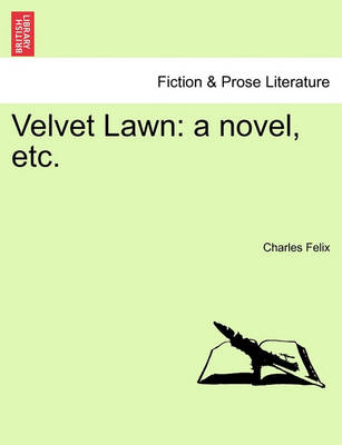 Velvet Lawn: A Novel, Etc. by Charles Felix