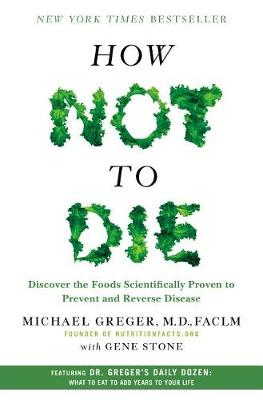 How Not to Die by M D Michael Greger