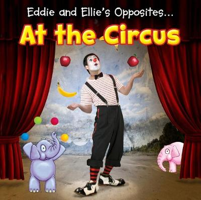 Eddie and Ellie's Opposites at the Circus book
