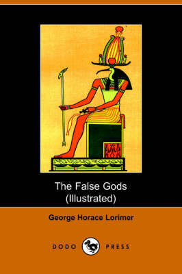False Gods (Dodo Press) by George Horace Lorimer