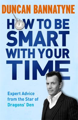 How To Be Smart With Your Time by Duncan Bannatyne