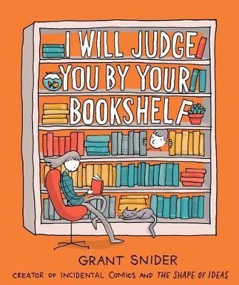 I Will Judge You by Your Bookshelf by Grant Snider