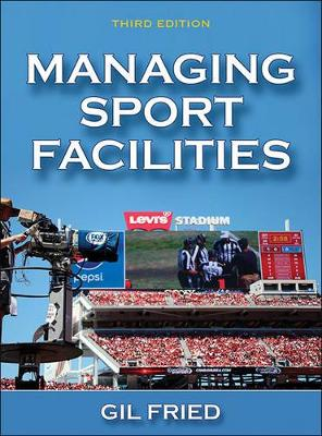 Managing Sport Facilities by Gil Fried