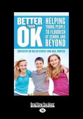 Better than OK: Helping Young People to Flourish at School and Beyond by Helen Street and Neil Porter