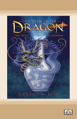 The Relic of the Blue Dragon: Children of the Dragon (book 1) by Rebecca Lim