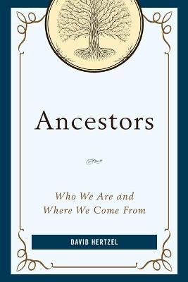Ancestors: Who We Are and Where We Come From book