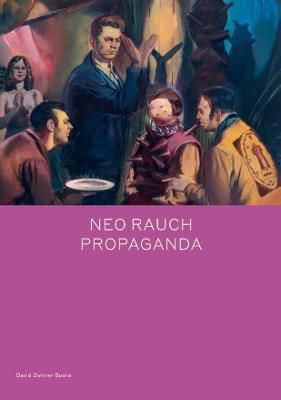 Neo Rauch: PROPAGANDA by Daniel Kehlmann
