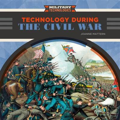 Technology During the Civil War by Joanne Mattern