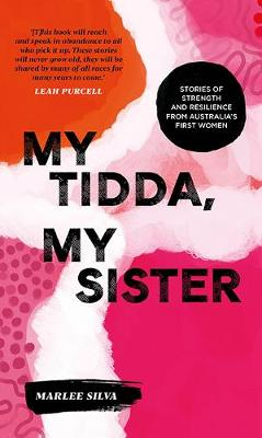 My Tidda, My Sister: Stories of Strength and Resilience from Australia's First Women by Marlee Silva