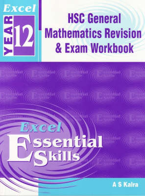 Excel Essential Skills: Year 12 HSC General Mathematics : Revision and Exam Workbook: Year 12 by A. S. Kalra