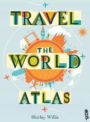 Travel The World Atlas by Shirley Willis