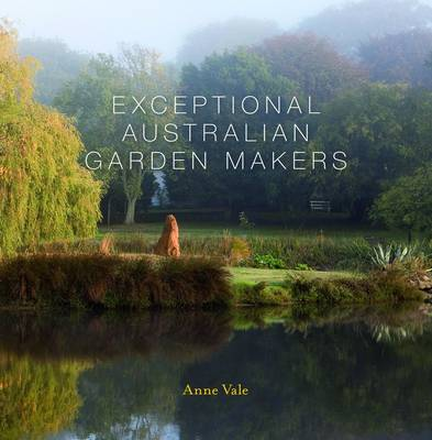 Exceptional Australian Garden Makers by Anne Vale