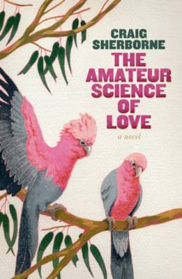 The Amateur Science Of Love by Craig Sherborne