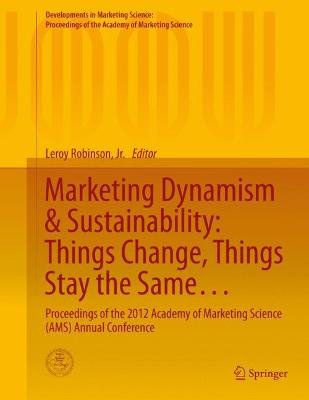 Marketing Dynamism & Sustainability: Things Change, Things Stay the Same...: Proceedings of the 2012 Academy of Marketing Science (AMS) Annual Conference by Leroy Robinson, Jr.