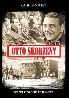 Otto Skorzeny: La liberazione di Mussolini e altre operazioni by Massimiliano Afiero