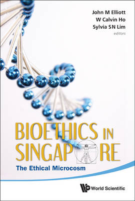 Bioethics In Singapore: The Ethical Microcosm by W. Calvin Ho