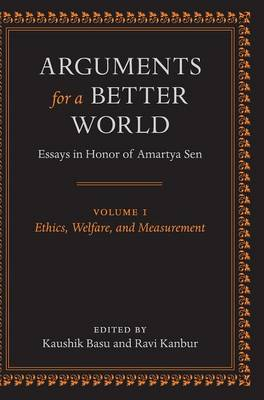 Arguments for a Better World: Essays in Honor of Amartya Sen: Volume I: Ethics, Welfare, and Measurement by Kaushik Basu