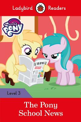 My Little Pony: The Pony School News - Ladybird Readers Level 3 by