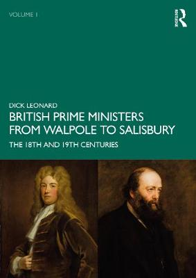British Prime Ministers from Walpole to Salisbury: The 18th and 19th Centuries by Dick Leonard