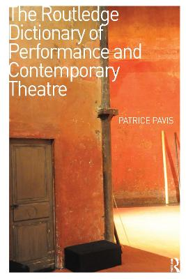 The The Routledge Dictionary of Performance and Contemporary Theatre by Patrice Pavis