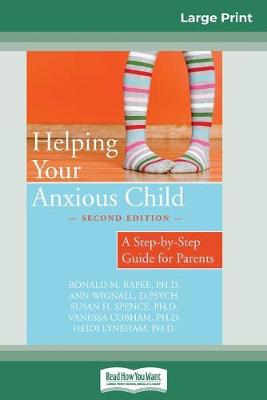 Helping Your Anxious Child: A Step-by-Step Guide for Parents (16pt Large Print Edition) by Ronald M. Rapee