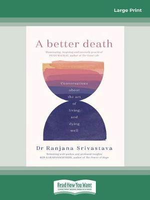 A Better Death: Conversations about the art of living and dying well by Ranjana Srivastava