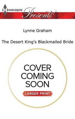 The Desert King's Blackmailed Bride by Lynne Graham