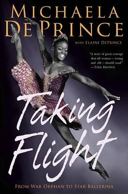 Taking Flight: From War Orphan to Star Ballerina by Michaela Deprince