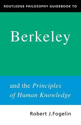 Routledge Philosophy GuideBook to Berkeley and the Principles of Human Knowledge by Robert Fogelin
