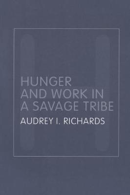 Hunger and Work in a Savage Tribe by Audrey Richards