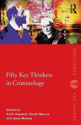 Fifty Key Thinkers in Criminology by Shadd Maruna