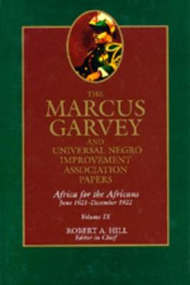 The The Marcus Garvey and Universal Negro Improvement Association Papers The Marcus Garvey and Universal Negro Improvement Association Papers, Vol. IX Africa for the Africans, June 1921-December 1922 v. 9 by Marcus Garvey