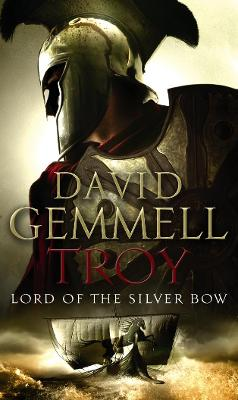 Troy: Lord Of The Silver Bow by David Gemmell