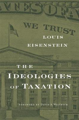 The Ideologies of Taxation by Louis Eisenstein
