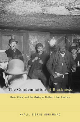 The Condemnation of Blackness by Khalil Gibran Muhammad