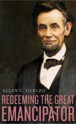 Redeeming the Great Emancipator by Allen C. Guelzo