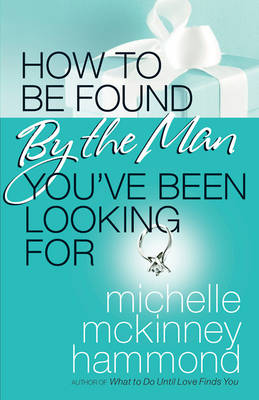 How to Be Found by the Man You've Been Looking For book