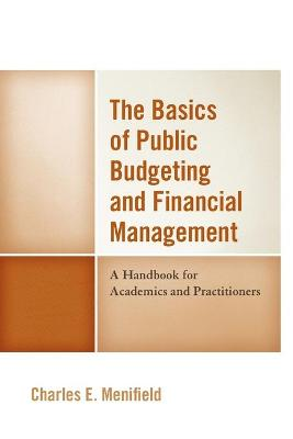 The Basics of Public Budgeting and Financial Management: A Handbook for Academics and Practitioners by Charles E. Menifield