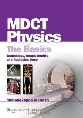 MDCT Physics: The Basics by Mahadevappa Mahesh
