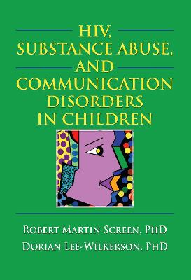 HIV, Substance Abuse, and Communication Disorders in Children by R. Dennis Shelby