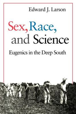 Sex, Race, and Science by Edward J. Larson