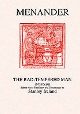 Menander: The Bad Tempered Man by Stanley Ireland