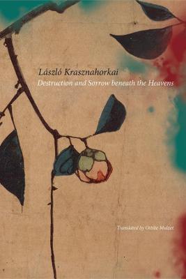 Destruction and Sorrow beneath the Heavens by Laszlo Krasznahorkai