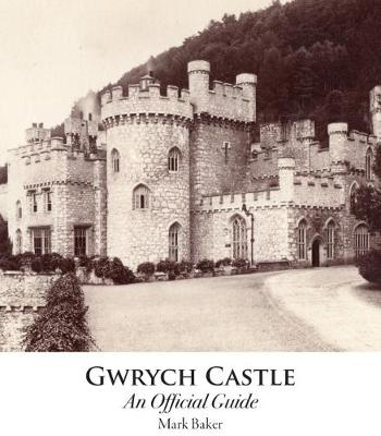 Gwrych Castle: An Official Guide by Mark Baker